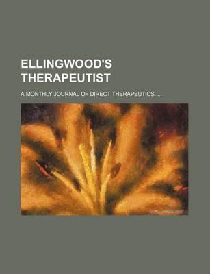 Ellingwood's Therapeutist; A Monthly Journal of Direct Therapeutics.