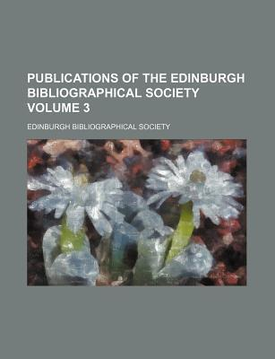 Publications of the Edinburgh Bibliographical Society Volume 3