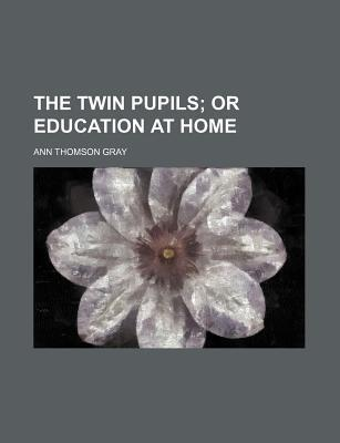 The Twin Pupils; Or Education at Home