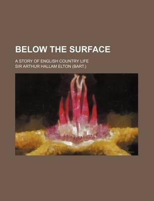 Below the Surface; A Story of English Country Life