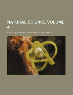 Natural Science; A Monthly Review of Scientific Progress Volume 4