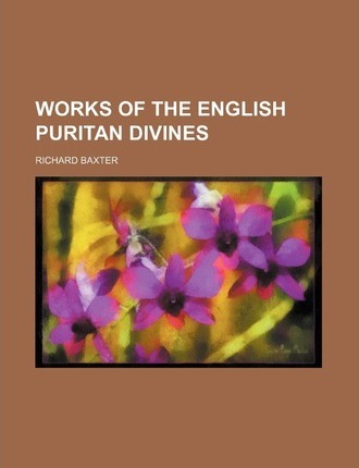 Works of the English Puritan Divines