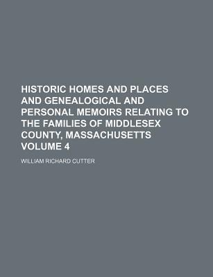 Historic Homes and Places and Genealogical and Personal Memoirs Relating to the Families of Middlesex County, Massachusetts Volume 4