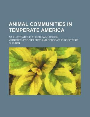 Animal Communities in Temperate America; As Illustrated in the Chicago Region