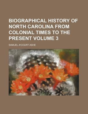 Biographical History of North Carolina from Colonial Times to the Present Volume 3