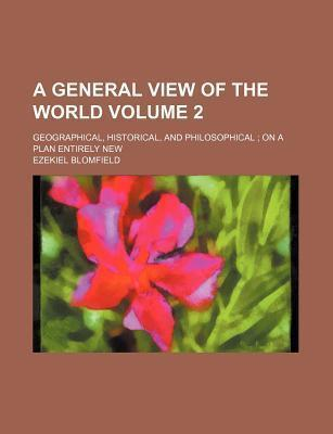 A General View of the World; Geographical, Historical, and Philosophical on a Plan Entirely New Volume 2