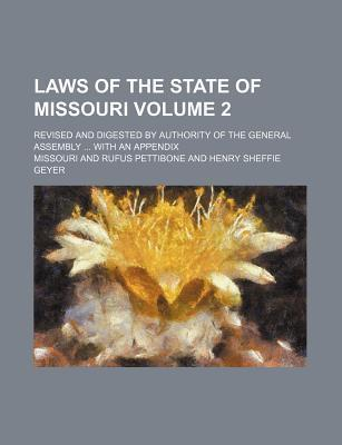 Laws of the State of Missouri; Revised and Digested by Authority of the General Assembly with an Appendix Volume 2