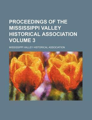 Proceedings of the Mississippi Valley Historical Association Volume 3