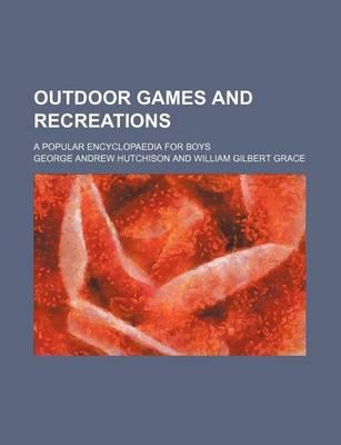 Outdoor Games and Recreations; A Popular Encyclopaedia for Boys