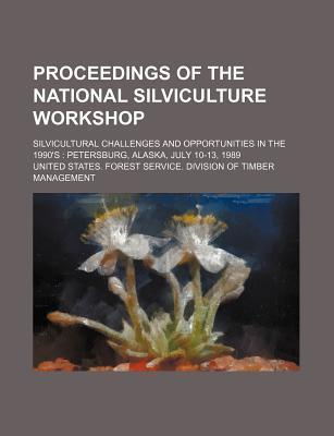 Proceedings of the National Silviculture Workshop; Silvicultural Challenges and Opportunities in the 1990's Petersburg, Alaska, July 10-13, 1989