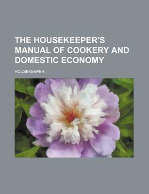 The Housekeeper's Manual of Cookery and Domestic Economy