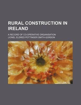 Rural Construction in Ireland; A Record of Co-Operative Organisation