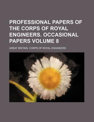 Professional Papers of the Corps of Royal Engineers. Occasional Papers Volume 8