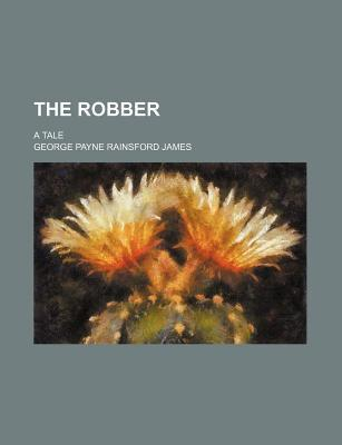 The Robber; A Tale