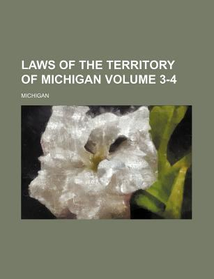 Laws of the Territory of Michigan Volume 3-4