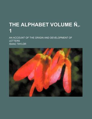 The Alphabet; An Account of the Origin and Development of Letters Volume N . 1
