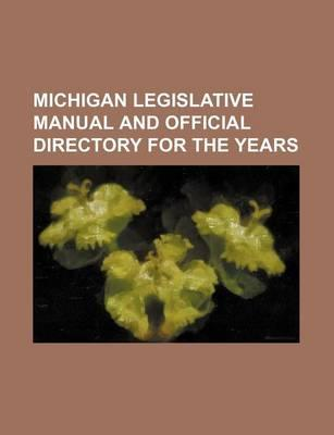 Michigan Legislative Manual and Official Directory for the Years