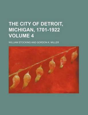 The City of Detroit, Michigan, 1701-1922 Volume 4