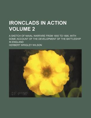 Ironclads in Action; A Sketch of Naval Warfare from 1855 to 1895, with Some Account of the Development of the Battleship in England Volume 2