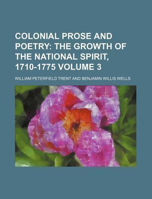 Colonial Prose and Poetry; The Growth of the National Spirit, 1710-1775 Volume 3
