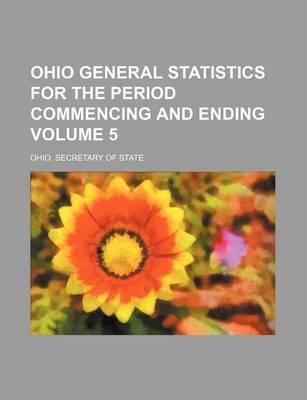 Ohio General Statistics for the Period Commencing and Ending Volume 5