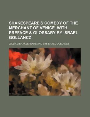 Shakespeare's Comedy of the Merchant of Venice. with Preface & Glossary by Israel Gollancz