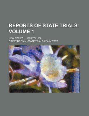 Reports of State Trials; New Series 1820 to 1858 Volume 1