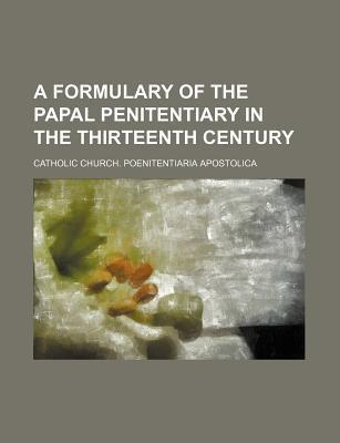A Formulary of the Papal Penitentiary in the Thirteenth Century