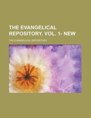 The Evangelical Repository. Vol. 1- New