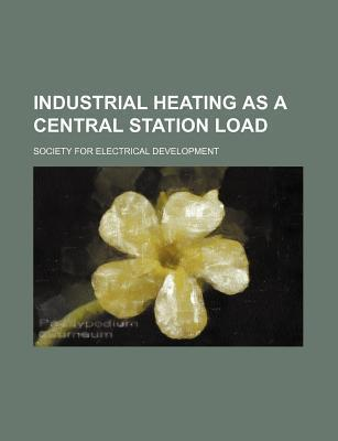 Industrial Heating as a Central Station Load