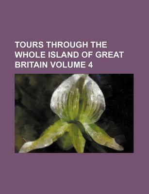 Tours Through the Whole Island of Great Britain Volume 4