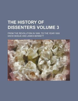 The History of Dissenters; From the Revolution in 1688, to the Year 1808 Volume 3
