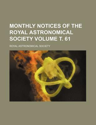 Monthly Notices of the Royal Astronomical Society Volume 61