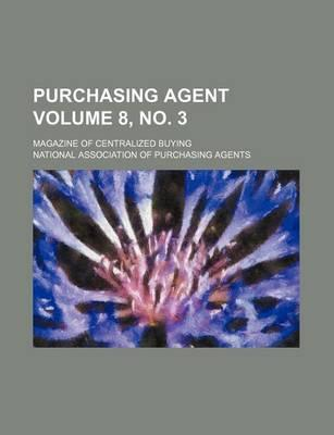 Purchasing Agent; Magazine of Centralized Buying Volume 8, No. 3
