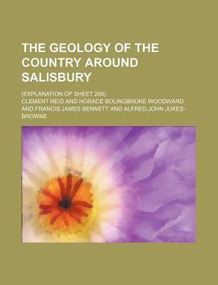 The Geology of the Country Around Salisbury; (Explanation of Sheet 298)