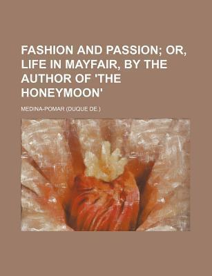 Fashion and Passion; Or, Life in Mayfair, by the Author of 'The Honeymoon'