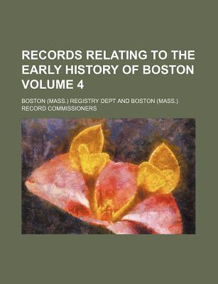 Records Relating to the Early History of Boston Volume 4