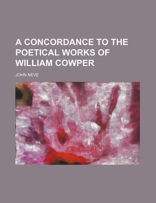 A Concordance to the Poetical Works of William Cowper
