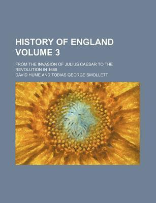 History of England; From the Invasion of Julius Caesar to the Revolution in 1688 Volume 3