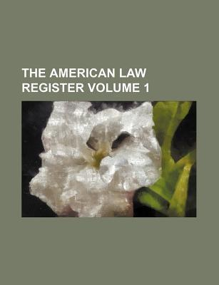 The American Law Register Volume 1