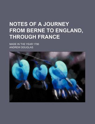 Notes of a Journey from Berne to England, Through France; Made in the Year 1796