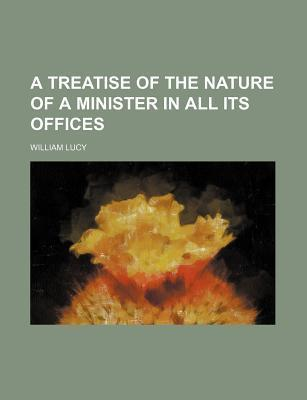 A Treatise of the Nature of a Minister in All Its Offices