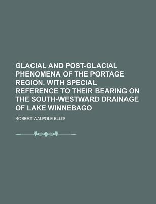 Glacial and Post-Glacial Phenomena of the Portage Region, with Special Reference to Their Bearing on the South-Westward Drainage of Lake Winnebago