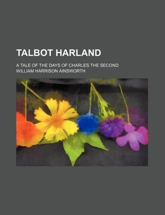 Talbot Harland; A Tale of the Days of Charles the Second