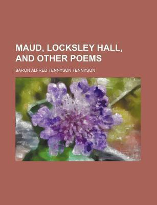 Maud, Locksley Hall, and Other Poems