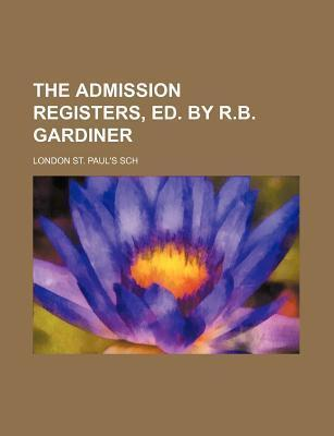 The Admission Registers, Ed. by R.B. Gardiner