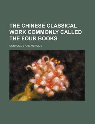 The Chinese Classical Work Commonly Called the Four Books