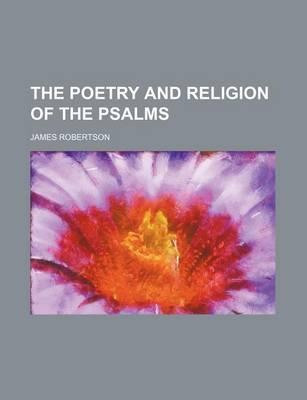 The Poetry and Religion of the Psalms