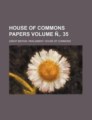House of Commons Papers Volume N . 35