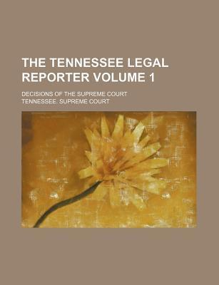The Tennessee Legal Reporter; Decisions of the Supreme Court Volume 1